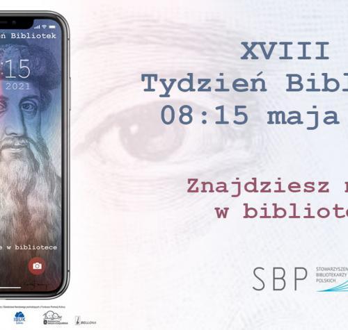 """Na plakacie widoczne jest hasło tegorocznego XVIII Tygodnia Bibliotek 2021r.:,,Znajdziesz mnie w bibliotece"""". Po lewej stronie plakatu widzimy smartfon. Na tapecie ekranu umieszczono wizerunek ojca drukarstwa-J.Gutenberga."""