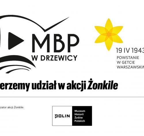 Plakat informuje o udziale Miejskiej Biblioteki Publicznej w Drzewicy w akcji Żonkile. Plakat zawiera logo MBP i Muzeum Historii Żydów Polskich POLIN. Z prawej strony widnieje data Powstania w Getcie Warszawskim- 19-IV-1943 oraz żółty żonkil- symbol akcji.