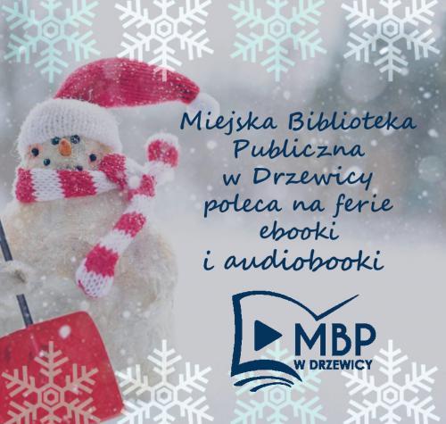 Na wizualizacji dostrzeżemy napis Miejskiej Biblioteki Publicznej w Drzewicy zachęcający do słuchania ebooków i audiobooków w czasie ferii zimowych. Na tle licznych śnieżynek widoczny jest uśmiechnięty bałwan w czerwonej czapce, szaliku i z łopatą w ręce.